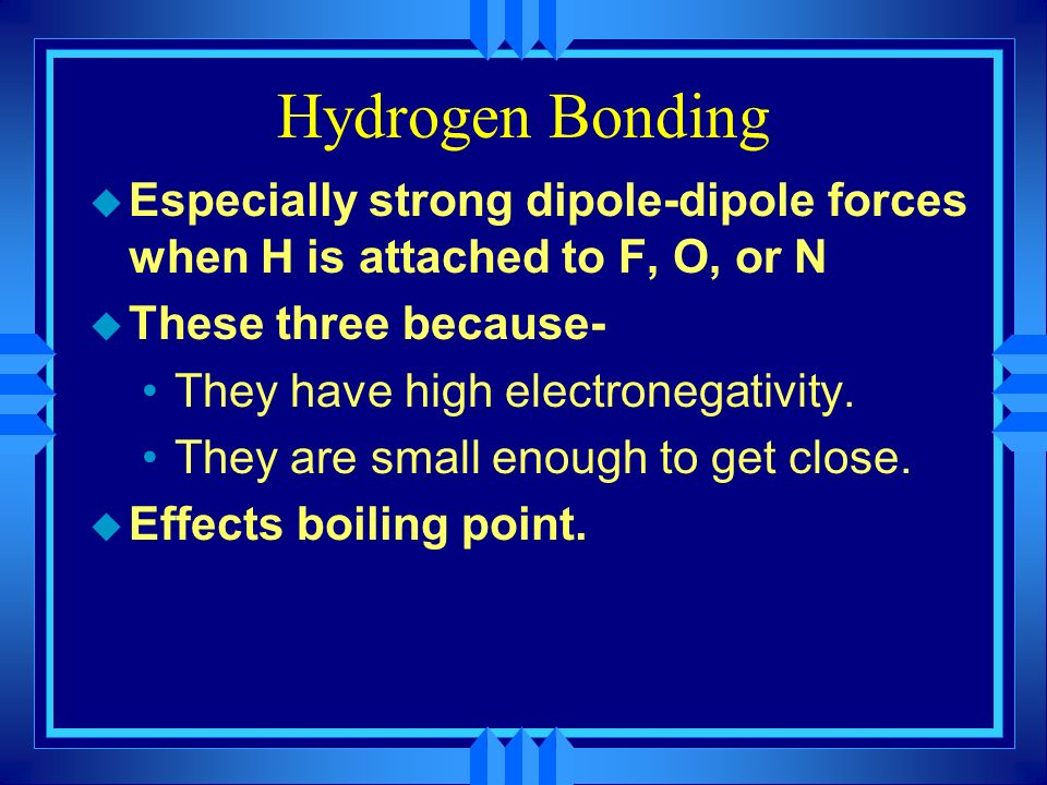 Those with dipoles.u Dipole-dipole forces are generally stronger than L.D.F.