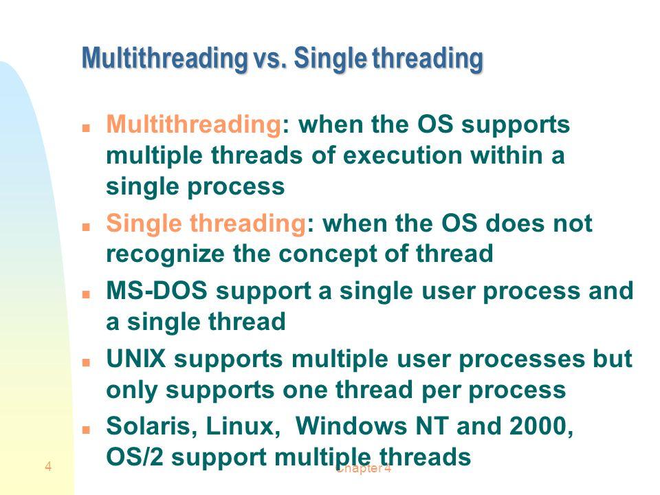 Chapter 4 35 Symmetric Multiprocessing n Kernel can execute on any processor n Typically each processor does self- scheduling form the pool of available processes or threads