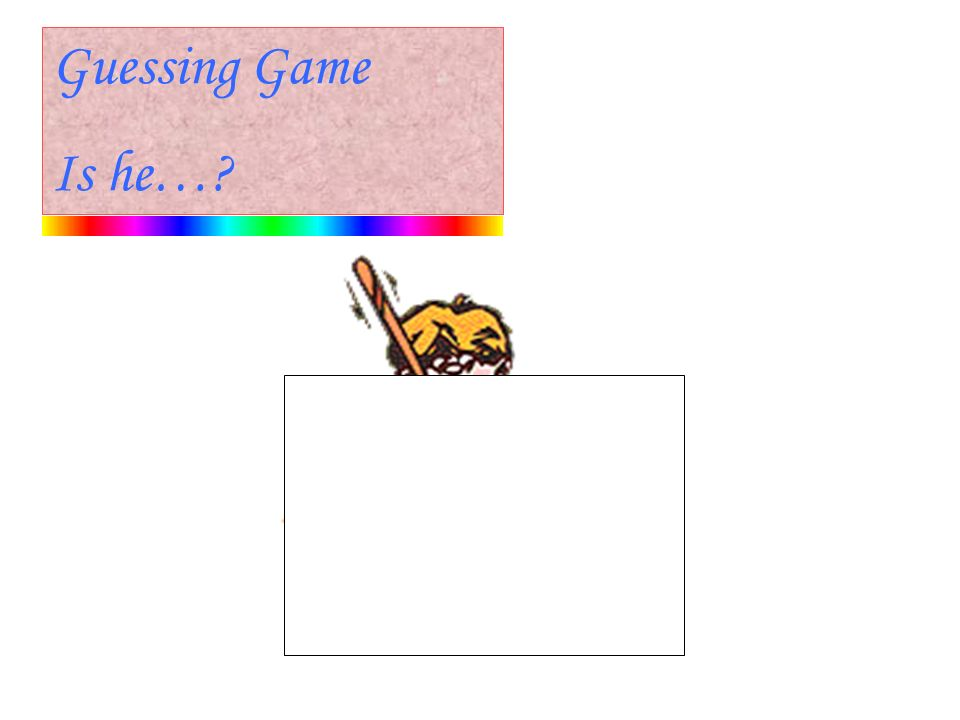 reading Guessing Game Is he…