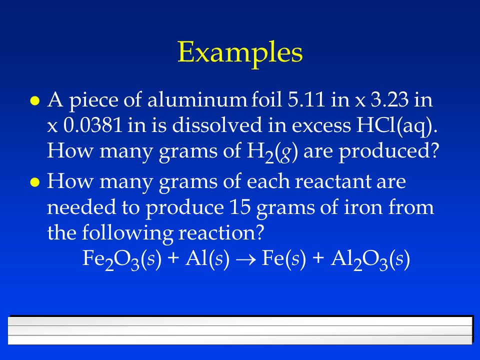 Examples l A piece of aluminum foil 5.11 in x 3.23 in x 0.0381 in is dissolved in excess HCl(aq).