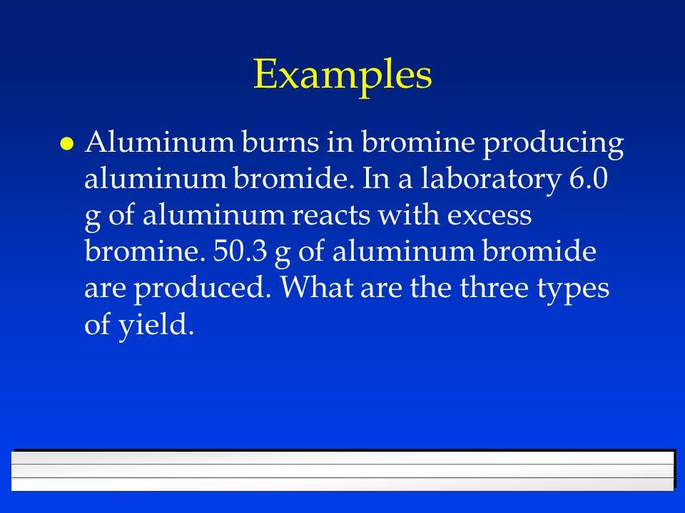Examples l Aluminum burns in bromine producing aluminum bromide.