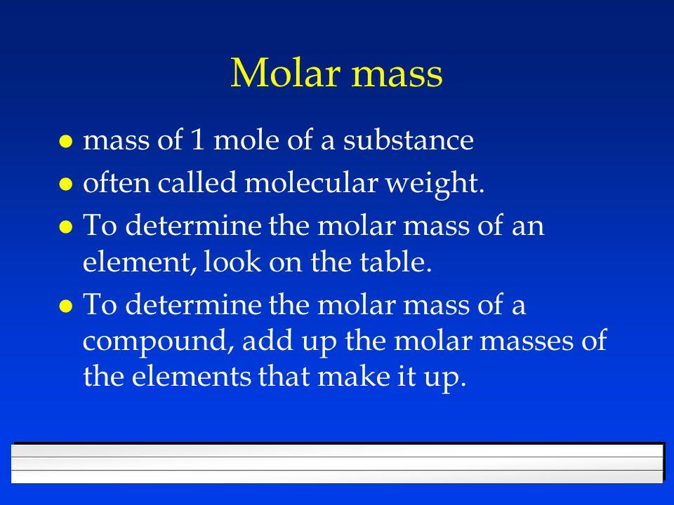 Molar mass l mass of 1 mole of a substance l often called molecular weight.