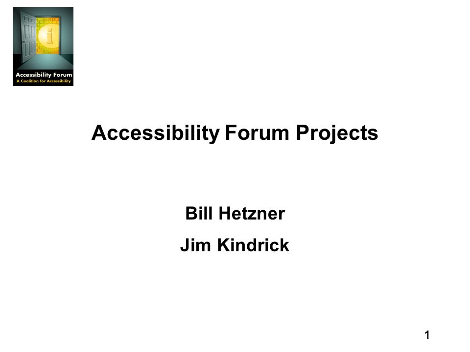 1 Accessibility Forum Projects Bill Hetzner Jim Kindrick