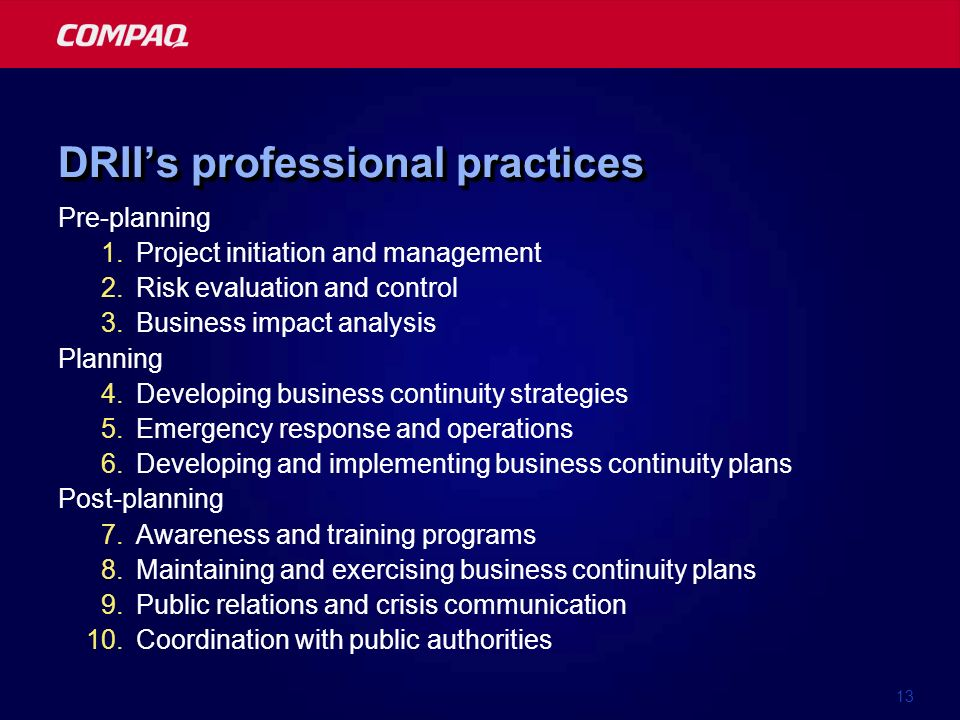 13 DRIIs professional practices Pre-planning 1.Project initiation and management 2.Risk evaluation and control 3.Business impact analysis Planning 4.D