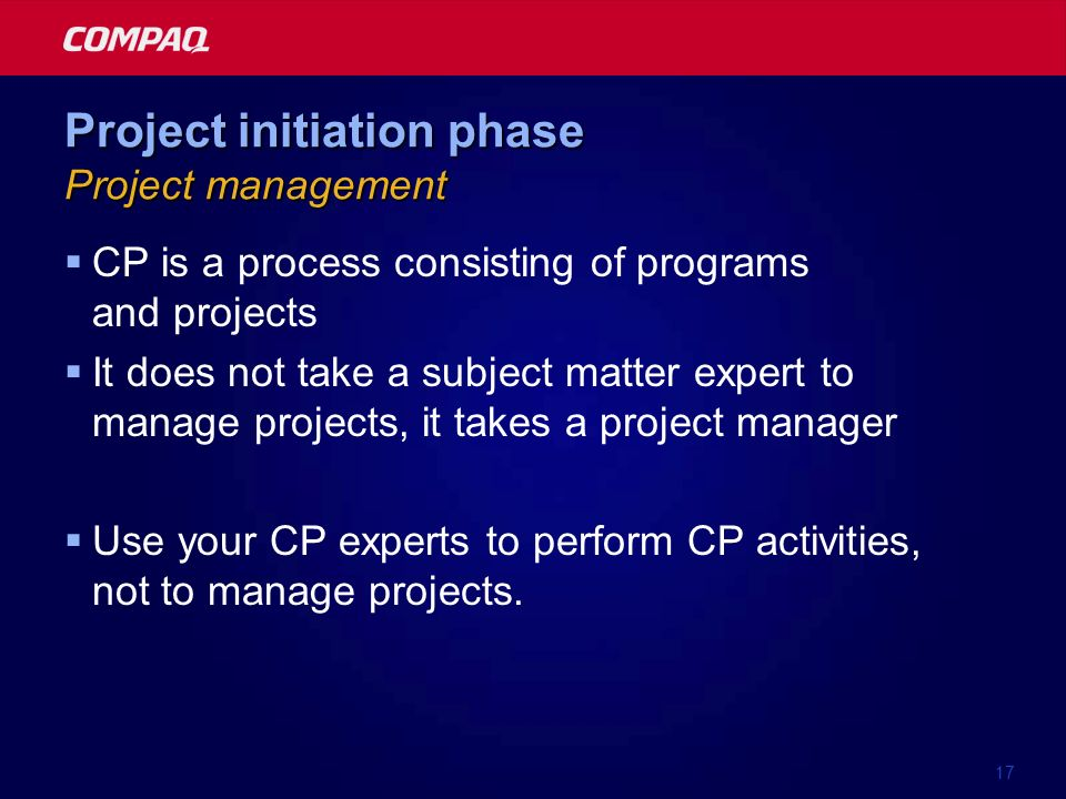 17 Project initiation phase Project management CP is a process consisting of programs and projects It does not take a subject matter expert to manage