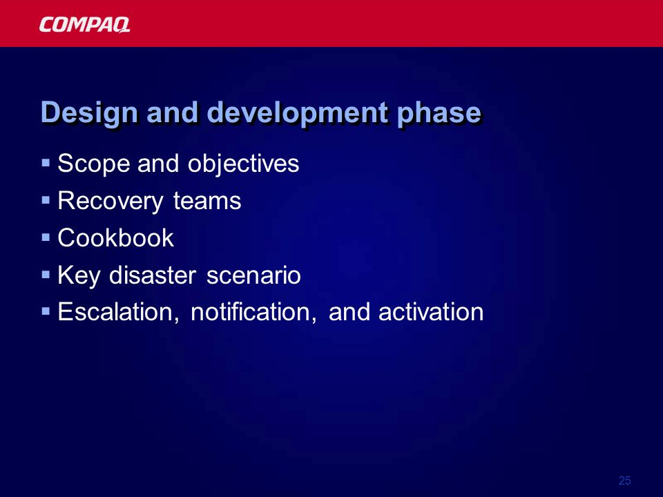 25 Design and development phase Scope and objectives Recovery teams Cookbook Key disaster scenario Escalation, notification, and activation