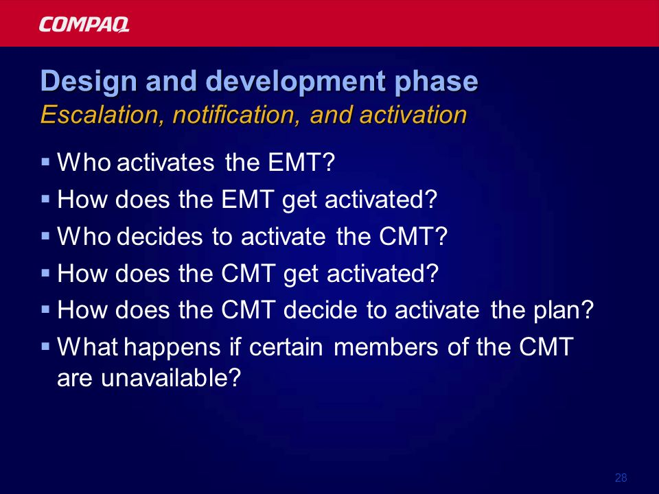 28 Design and development phase Escalation, notification, and activation Who activates the EMT? How does the EMT get activated? Who decides to activat