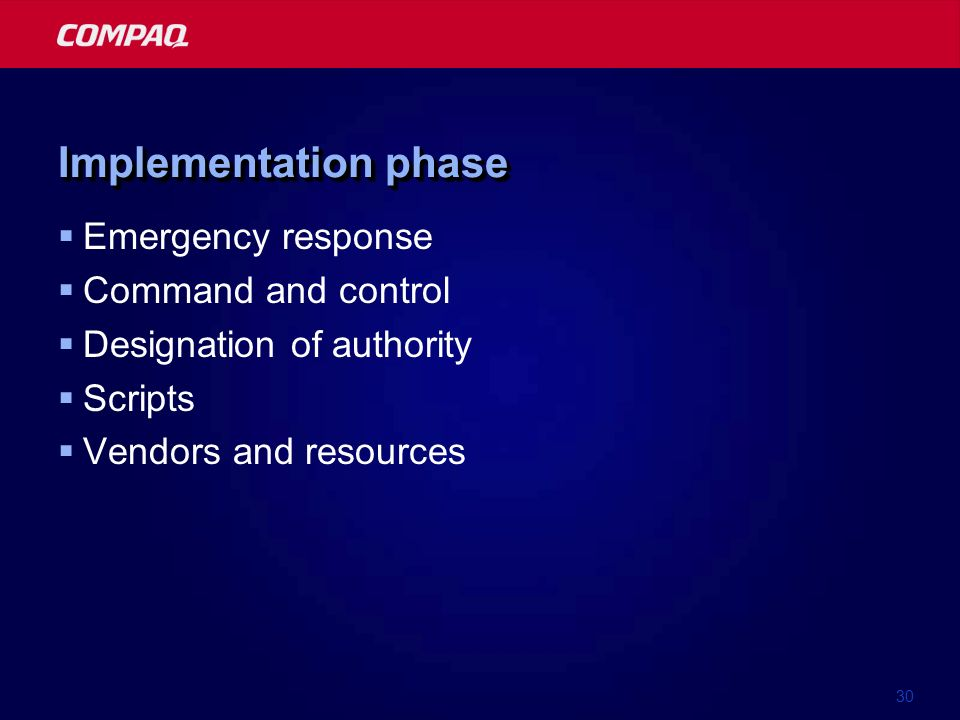 30 Implementation phase Emergency response Command and control Designation of authority Scripts Vendors and resources
