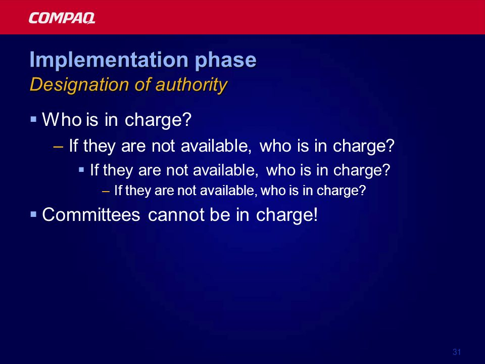 31 Implementation phase Designation of authority Who is in charge? –If they are not available, who is in charge? If they are not available, who is in