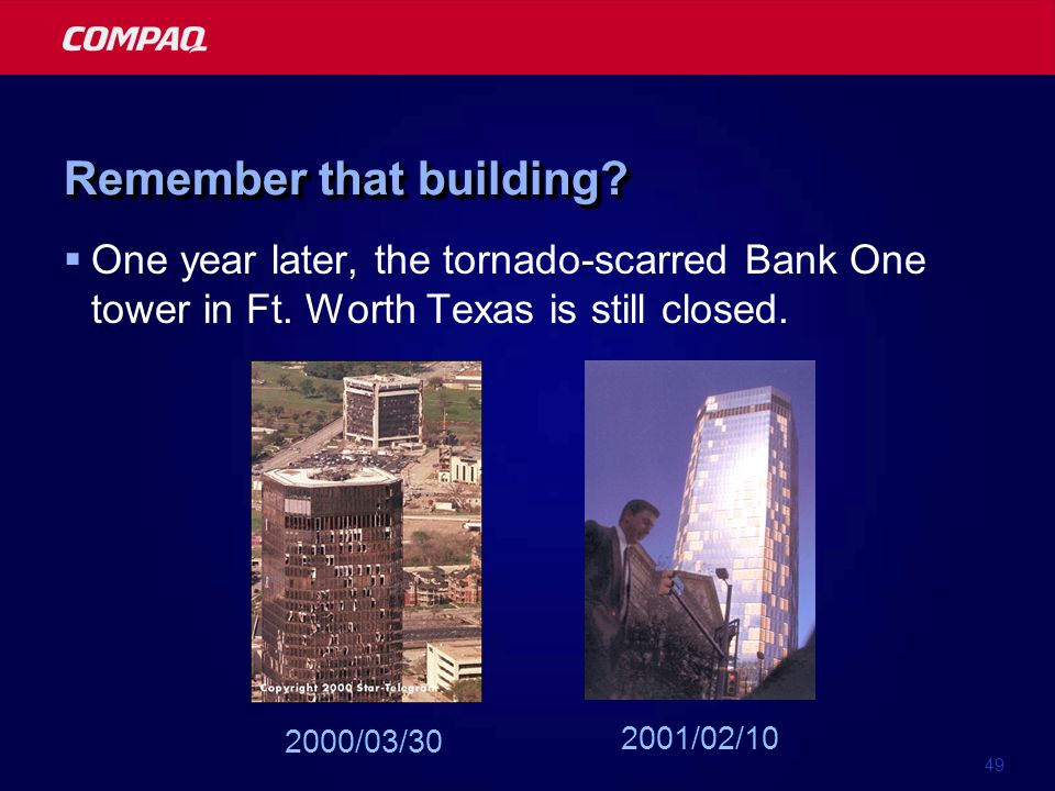 49 Remember that building. One year later, the tornado-scarred Bank One tower in Ft.
