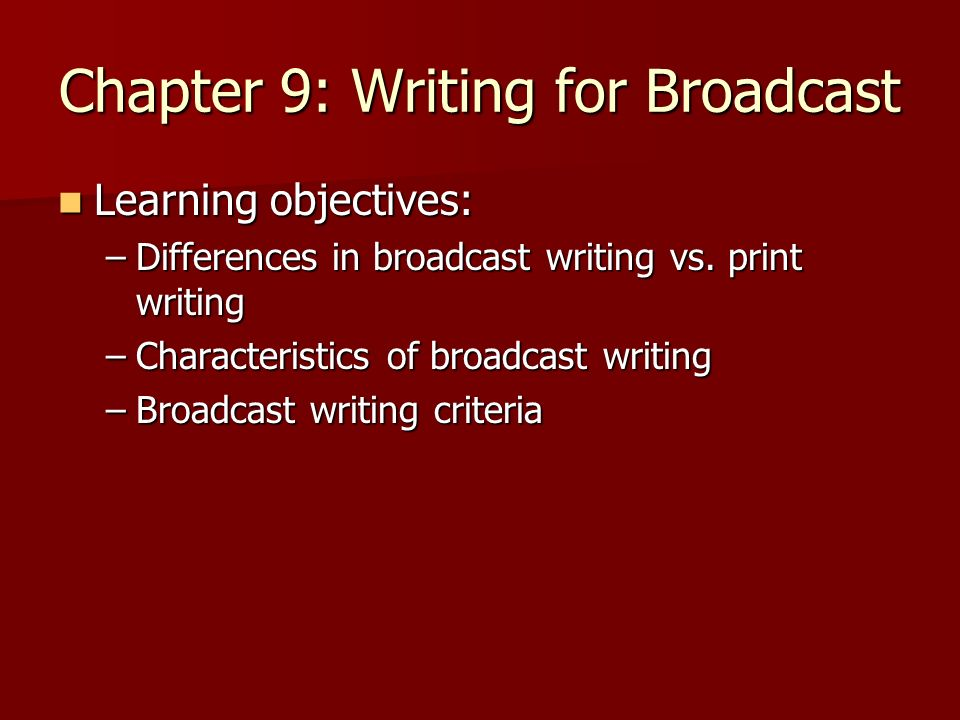 Chapter 9: Writing for Broadcast Most dominant media Most dominant media –More than 6,000 TV/radio stations –1,700 newspapers