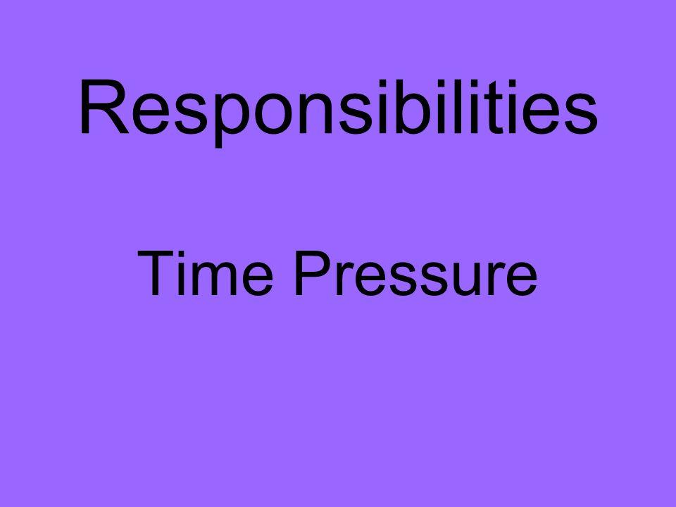 Responsibilities Time Pressure