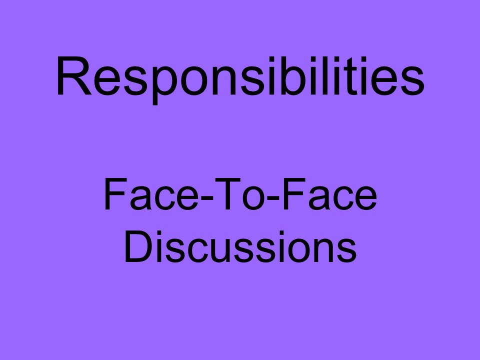 Responsibilities Face-To-Face Discussions