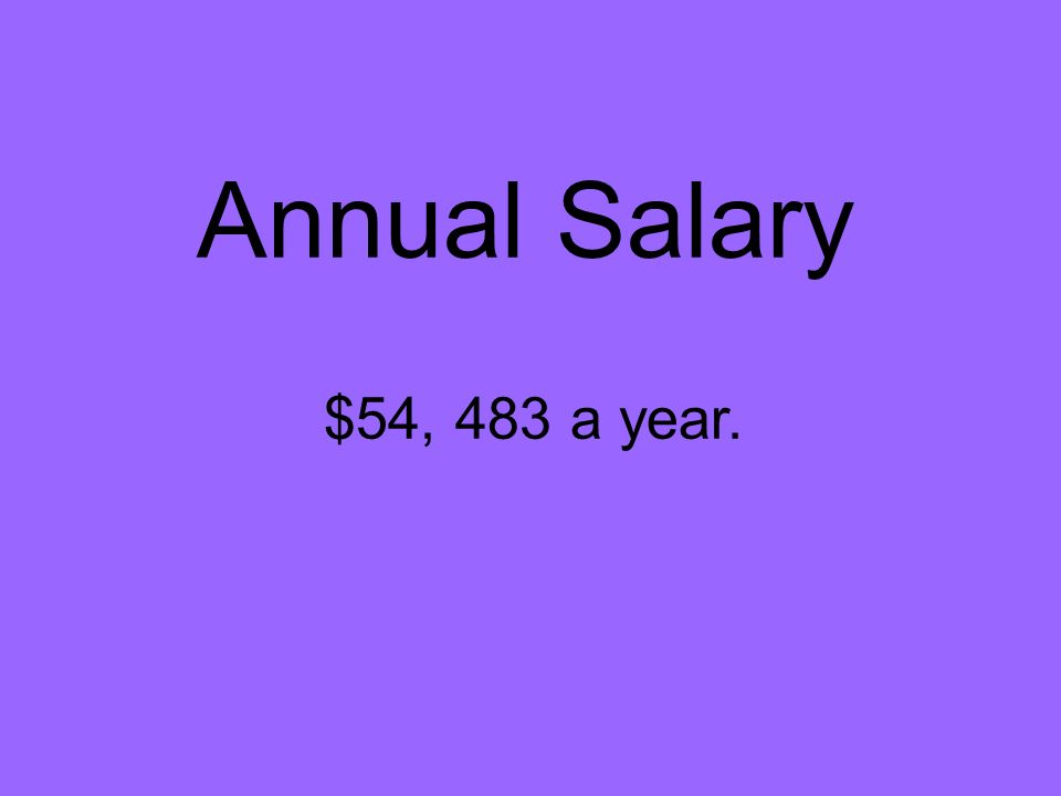 Annual Salary $54, 483 a year.