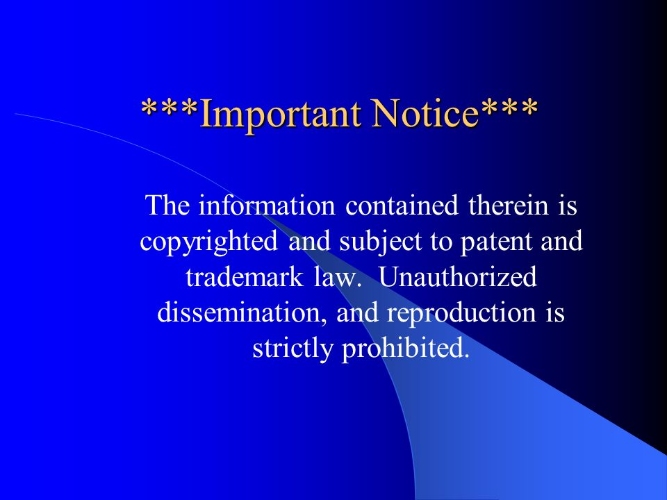 ***Important Notice*** The information contained therein is copyrighted and subject to patent and trademark law.