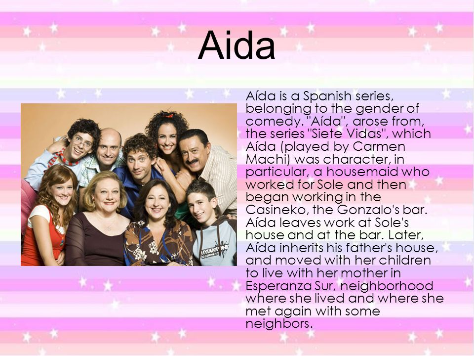 Aida Aída is a Spanish series, belonging to the gender of comedy.