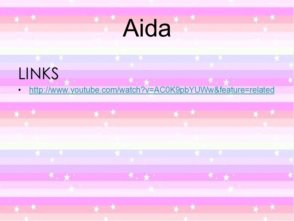 Aida LINKS http://www.youtube.com/watch?v=AC0K9pbYUWw&feature=related