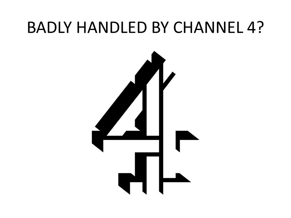 BADLY HANDLED BY CHANNEL 4
