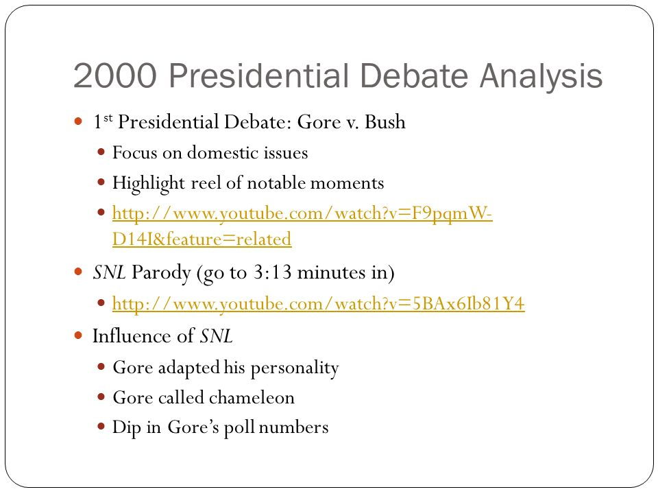 2000 Presidential Debate Analysis 1 st Presidential Debate: Gore v. Bush Focus on domestic issues Highlight reel of notable moments http://www.youtube