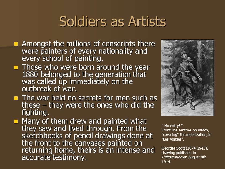 Soldiers as Artists Amongst the millions of conscripts there were painters of every nationality and every school of painting. Amongst the millions of