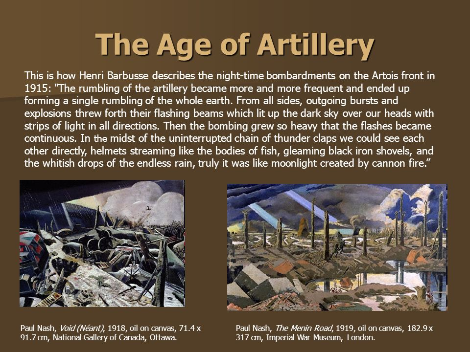 The Age of Artillery This is how Henri Barbusse describes the night-time bombardments on the Artois front in 1915: