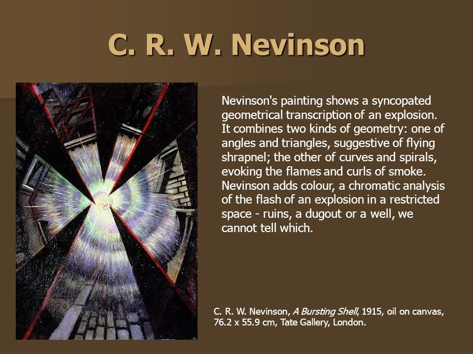 C. R. W. Nevinson Nevinson's painting shows a syncopated geometrical transcription of an explosion. It combines two kinds of geometry: one of angles a