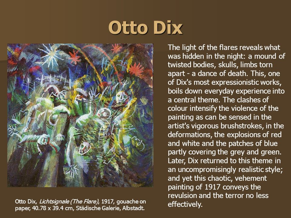 Otto Dix The light of the flares reveals what was hidden in the night: a mound of twisted bodies, skulls, limbs torn apart - a dance of death. This, o