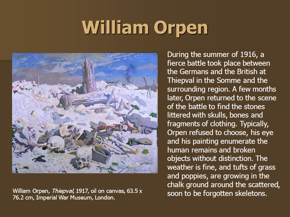 William Orpen During the summer of 1916, a fierce battle took place between the Germans and the British at Thiepval in the Somme and the surrounding r
