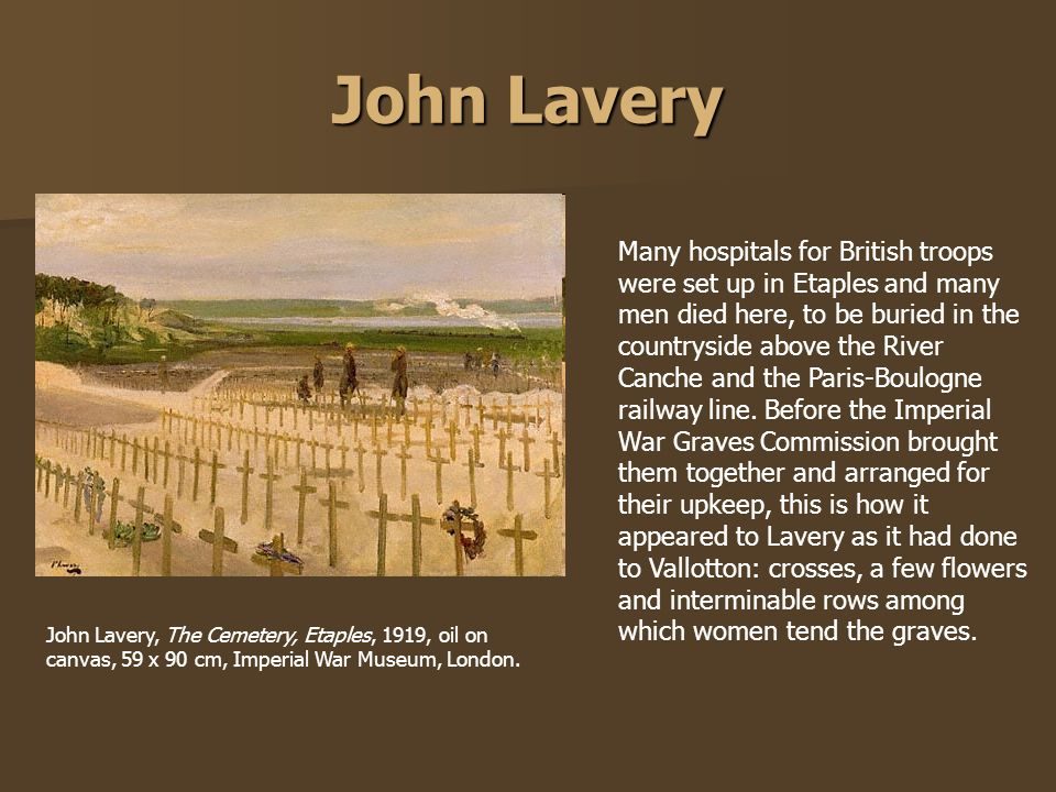 John Lavery Many hospitals for British troops were set up in Etaples and many men died here, to be buried in the countryside above the River Canche an