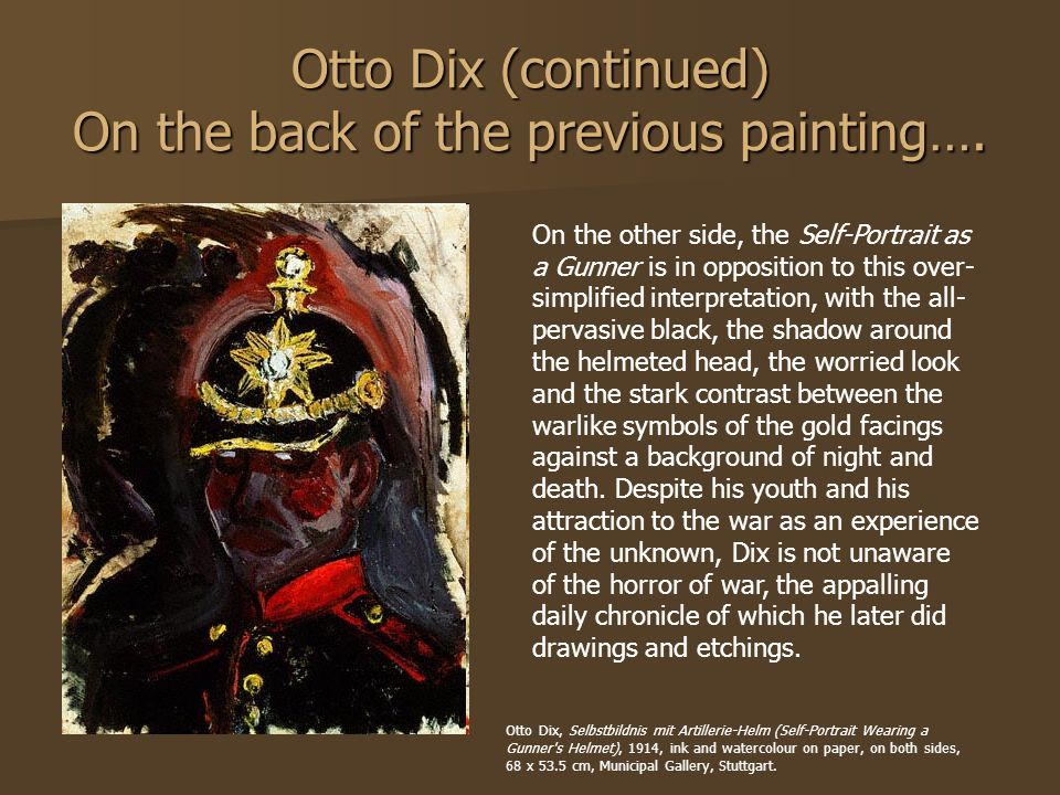 Otto Dix (continued) On the back of the previous painting…. On the other side, the Self-Portrait as a Gunner is in opposition to this over- simplified