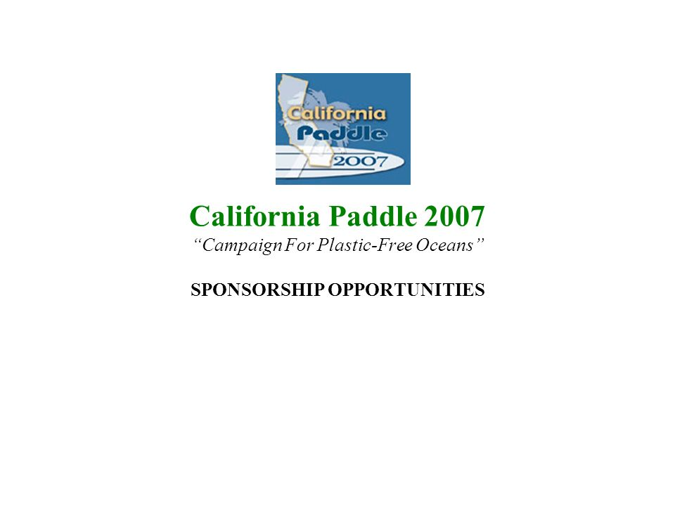 California Paddle 2007 Campaign For Plastic-Free Oceans SPONSORSHIP OPPORTUNITIES