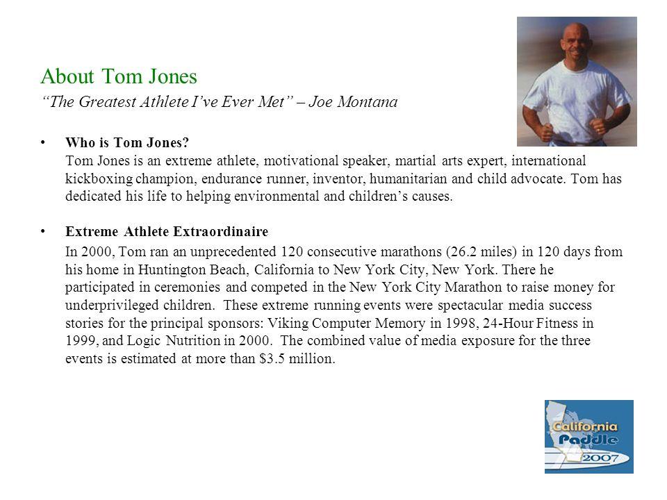 About Tom Jones The Greatest Athlete Ive Ever Met – Joe Montana Who is Tom Jones.