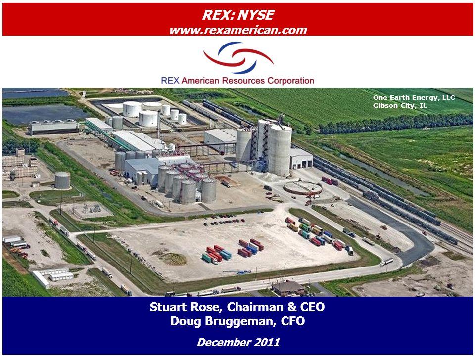 One Earth Energy, LLC Gibson City, IL Stuart Rose, Chairman & CEO Doug Bruggeman, CFO December 2011 REX: NYSE www.rexamerican.com