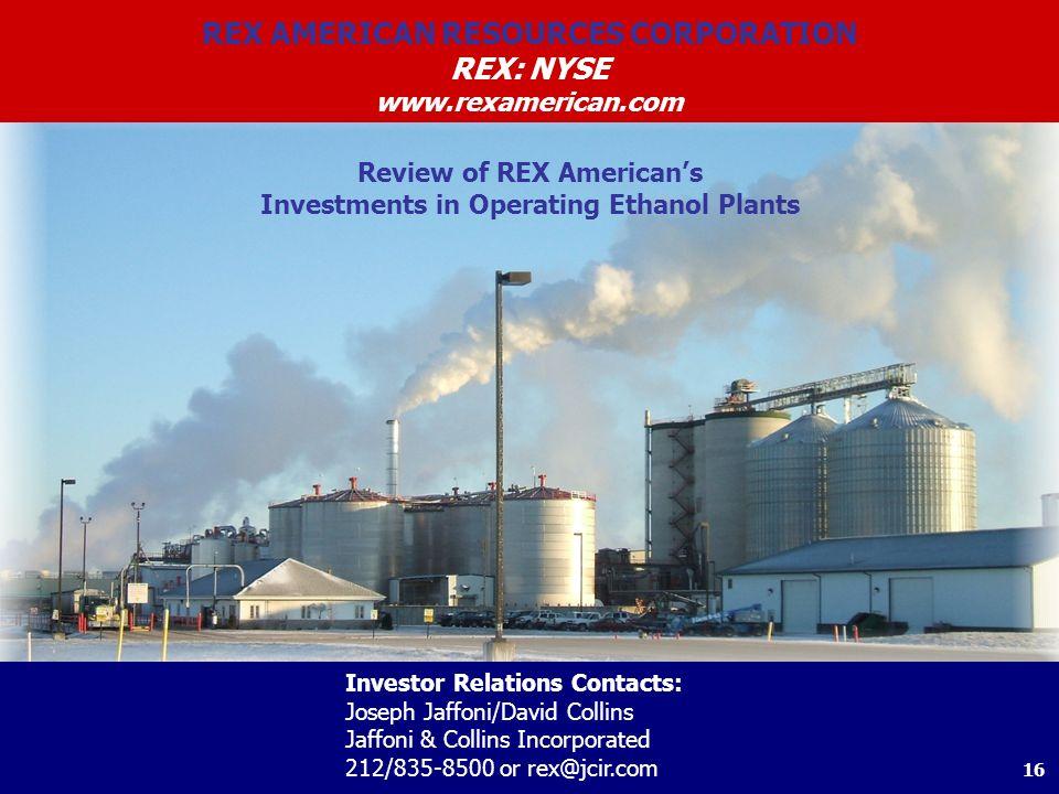REX AMERICAN RESOURCES CORPORATION REX: NYSE www.rexamerican.com Investor Relations Contacts: Joseph Jaffoni/David Collins Jaffoni & Collins Incorpora