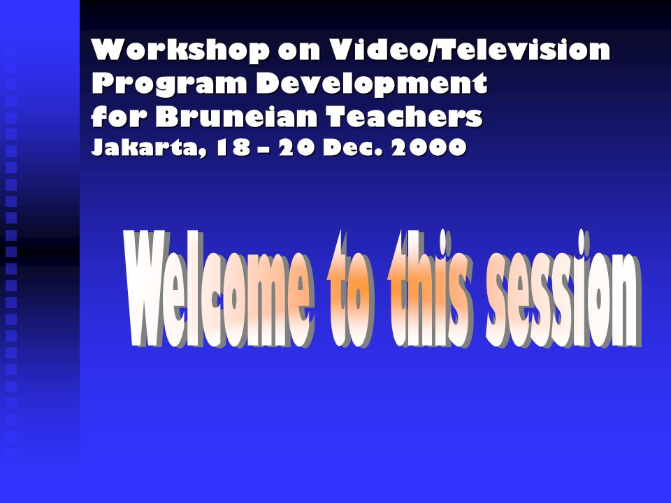 Workshop on Video/Television Program Development for Bruneian Teachers Jakarta, 18 – 20 Dec. 2000
