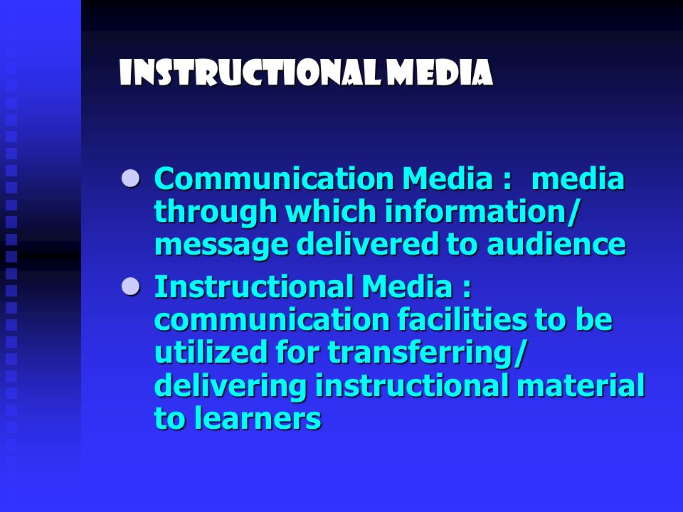 INSTRUCTIONAL Media Communication Media : media through which information/ message delivered to audience Communication Media : media through which information/ message delivered to audience Instructional Media : communication facilities to be utilized for transferring/ delivering instructional material to learners Instructional Media : communication facilities to be utilized for transferring/ delivering instructional material to learners