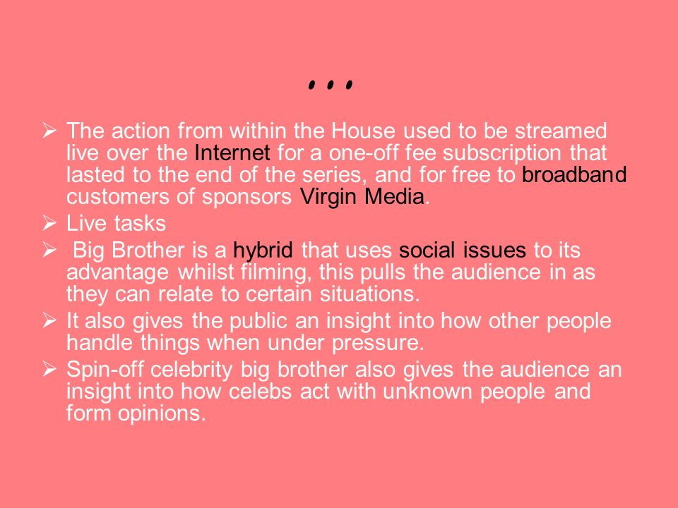 … The action from within the House used to be streamed live over the Internet for a one-off fee subscription that lasted to the end of the series, and for free to broadband customers of sponsors Virgin Media.