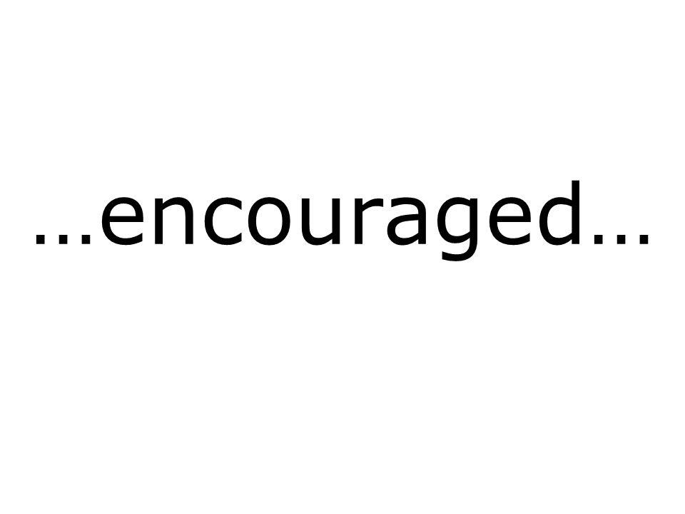 …encouraged…