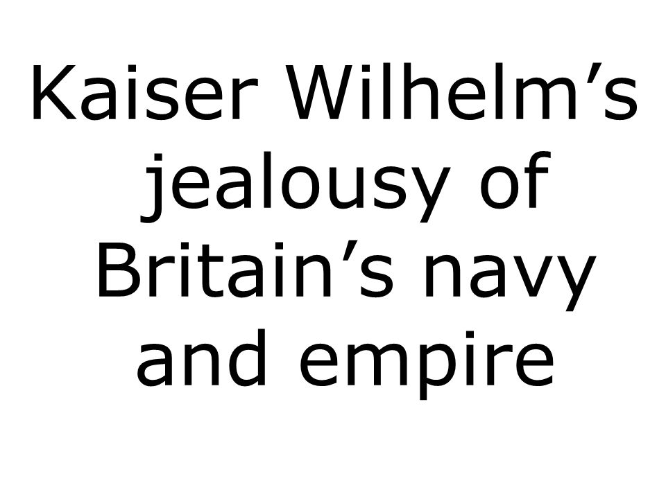 Kaiser Wilhelms jealousy of Britains navy and empire