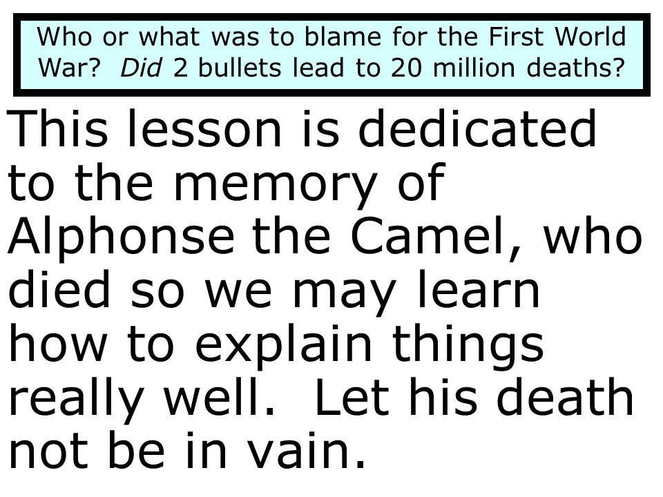 This lesson is dedicated to the memory of Alphonse the Camel, who died so we may learn how to explain things really well. Let his death not be in vain