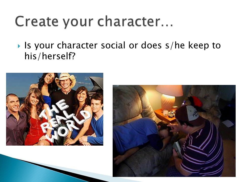 Is your character social or does s/he keep to his/herself?
