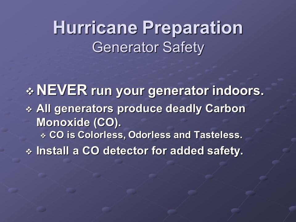 Hurricane Preparation Generator Safety NEVER run your generator indoors.