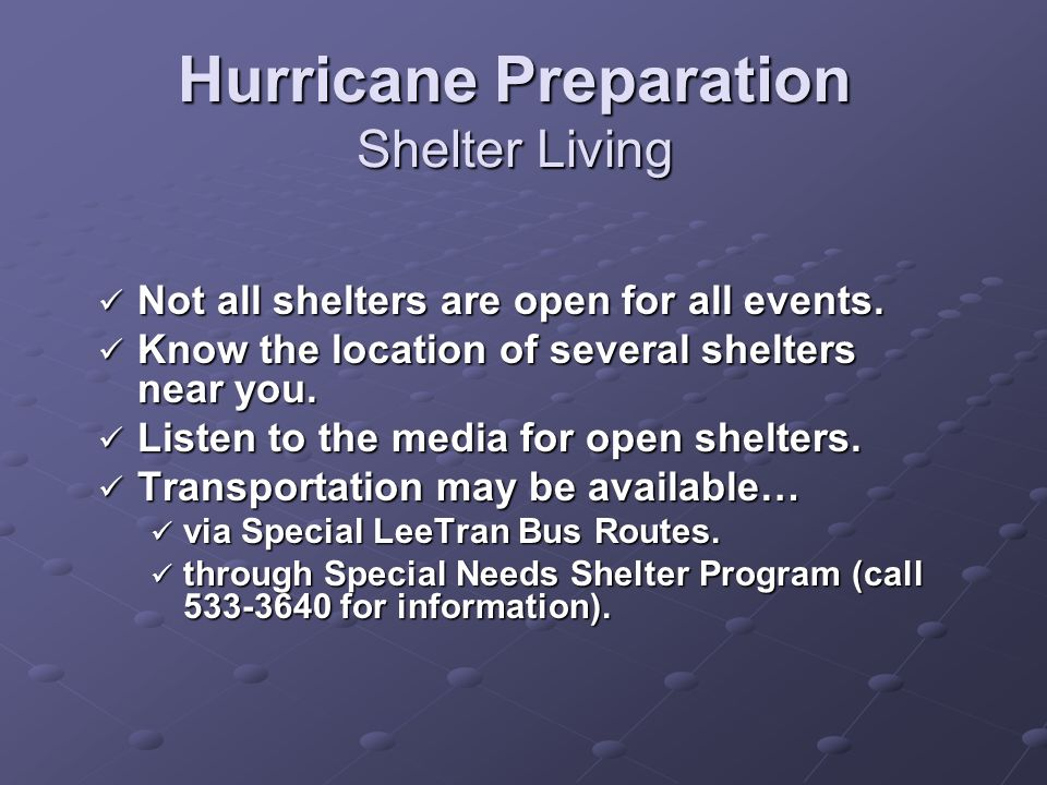 Hurricane Preparation Shelter Living Not all shelters are open for all events.