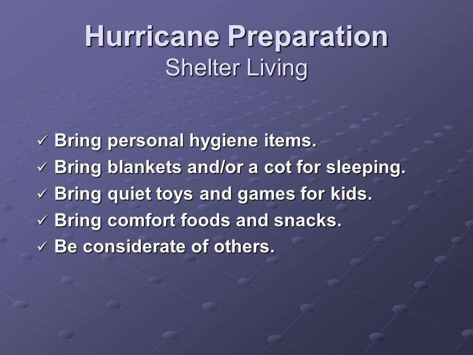 Hurricane Preparation Shelter Living Bring personal hygiene items.