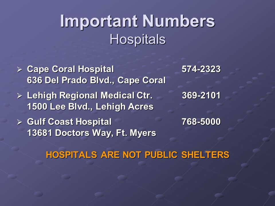 Important Numbers Hospitals Cape Coral Hospital Cape Coral Hospital Del Prado Blvd., Cape Coral Lehigh Regional Medical Ctr.