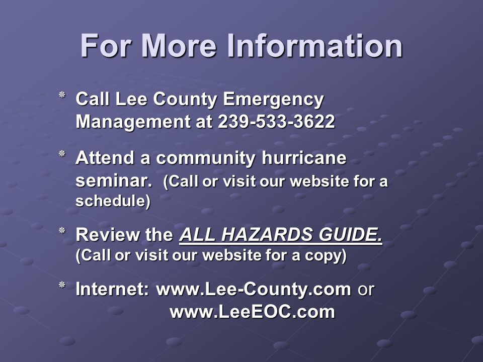 For More Information ٭Call Lee County Emergency Management at 239-533-3622 ٭Attend a community hurricane seminar. (Call or visit our website for a sch