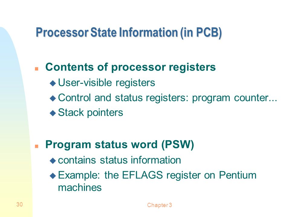 Chapter 3 30 Processor State Information (in PCB) n Contents of processor registers u User-visible registers u Control and status registers: program c