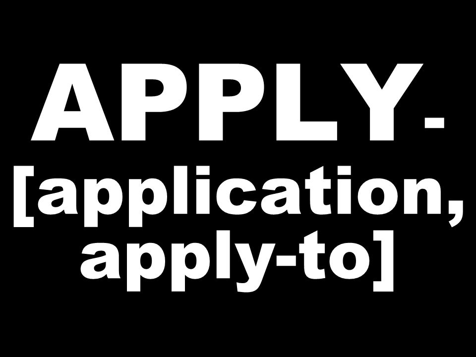 APPLY - [application, apply-to]