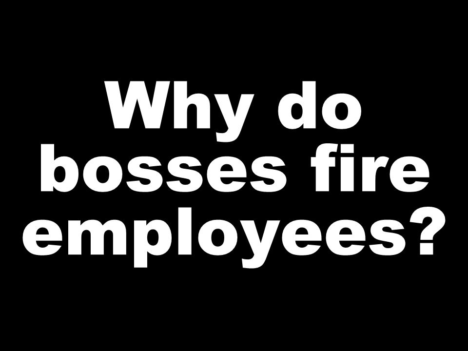 Why do bosses fire employees