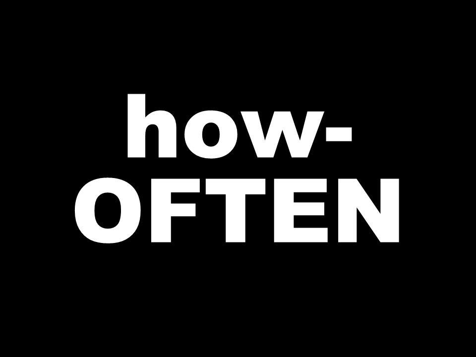 how- OFTEN